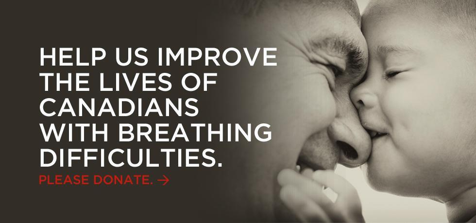 HELP US IMPROVE THE LIVES OF CANADIANS WITH BREATHING DIFFICULTIES